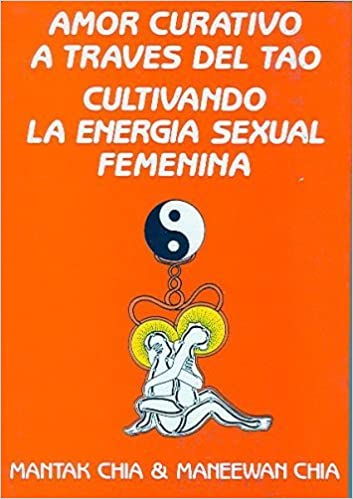 Amor Curativo A Traves del Tao: Cultivando la Energia Sexual ...