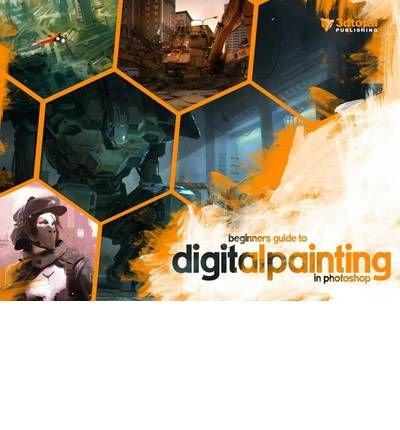 Beginner's Guide to Digital Painting in Photoshop [Paperback] (Englisch) Taschenbuch – 31. Januar 2012 Nykolai Aleksander 3dtotal Publishing B008ETFZCC
