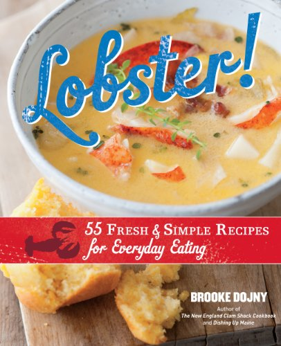 Lobster!: 55 Fresh and Simple Recipes for Everyday Eating by Brooke Dojny