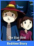 The Blue Bird - Bedtime Story