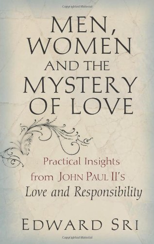 Men, Women and the Mystery of Love: Practical Insights from John Paul II's Love and Responsibility - Men Women And The Mystery Of Love
