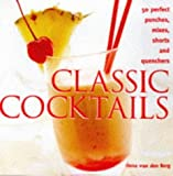 img - for Classic Cocktails: 50 Perfect Punches, Mixes, Shorts and Quenchers by Berg, Van Den Oona (2000) Paperback book / textbook / text book