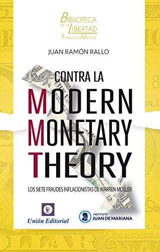Descargar Libro Contra La Modern Monetary Theory: Los Siete Fraudes Inflacionistas De Warren Mosler Juan Ramón Rallo