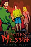 The Impatient Messiah, Harold N. Moody, 0595262791