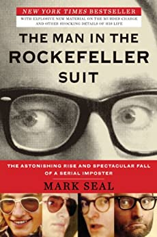 The Man in the Rockefeller Suit: The Astonishing Rise and Spectacular Fall of a Serial Impostor by [Seal, Mark]
