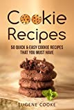Cookie recipes: 50 quick and easy cookie recipes that you must have