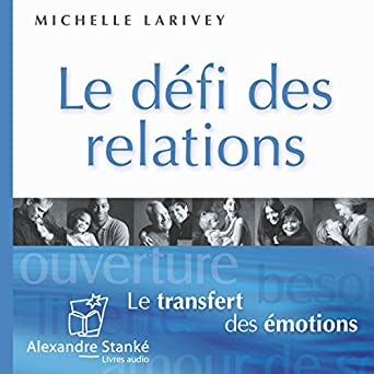 Amazon Com Le Defi Des Relations Le Transfert Des Emotions