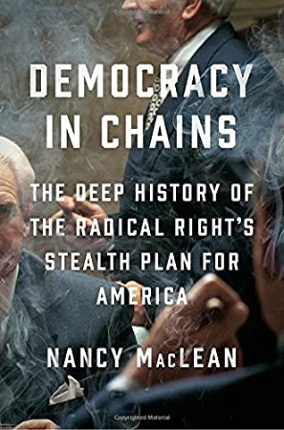 Democracy in Chains: The Deep History of the Radical Right's Stealth Plan for America (Liberalism History)