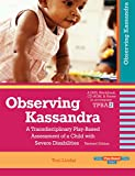 Observing Kassandra DVD: A Transdisciplinary Play-Based Assessment of a Child with Severe Disabilities, Revised Edition