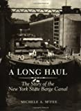 img - for A Long Haul: The Story of the New York State Barge Canal by Michele A. McFee (1999-03-01) book / textbook / text book