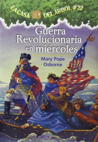 La casa del árbol # 22: Guerra revolucionaria en miercoles / Revolutionary War on Wednesday (La Casa Del Arbol / Magic Tree House) (Spanish Edition) (Magic Tree House 22)