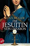Die Jesuitin von Lissabon: Historischer Roman