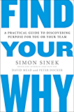 Find Your Why: A Practical Guide to Discovering Purpose for You or Your Team