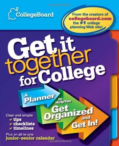 Get It Together for College: A Planner to Help You Get Organized and Get In