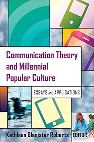 communication theory and millennial popular culture essays and  communication theory and millennial popular culture essays and applications new edition edition