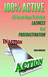 100% Active: 25 Great Ways To Defeat Laziness And Procrastination (How To Be 100% Book 4) (English Edition)