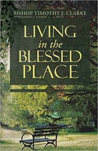Living in the Blessed Place: Timothy J  Clarke: 9781490806730