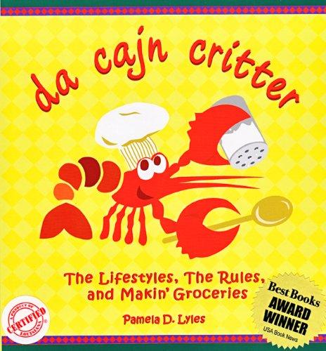 Da Cajn Critter: The Lifestyles, the Rules, & Makin' Groceries by Pamela D. Lyles