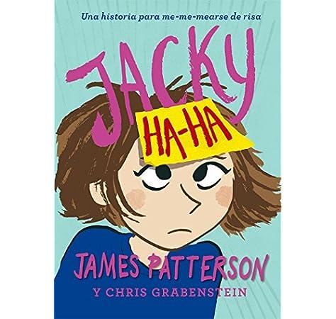 Jacky Ha-Ha: Una historia para me-mearse de risa: 40 Novela Gráfica: Amazon.es: Patterson, James, Kerascoët, Krmpotic, Milo: Libros