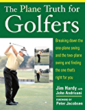 The Plane Truth for Golfers: Breaking Down the One-plane Swing and the Two-Plane Swing and Finding the One That's Right for You