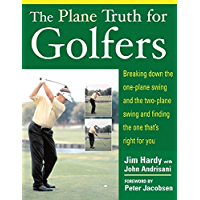 The Plane Truth for Golfers: Breaking Down the One-plane Swing and the Two-Plane Swing and Finding the One That's Right for You (English Edition)