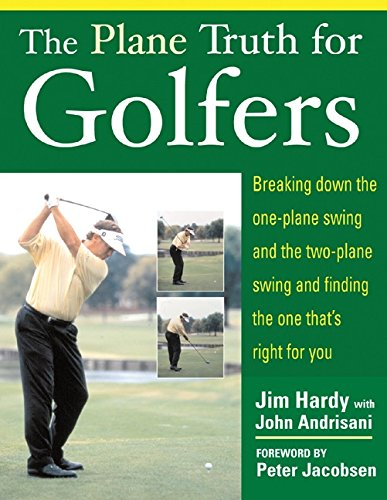 The Plane Truth for Golfers: Breaking Down the One-plane Swing and the Two-Plane Swing and Finding the One That's Right for You cover