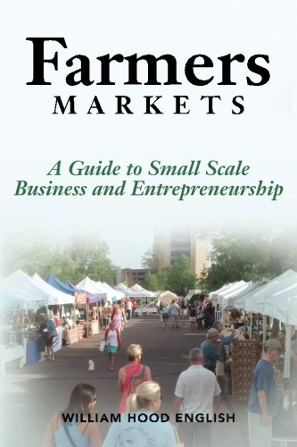 Farmers Markets: A Guide to Small Scale Business And Entrepreneurship
