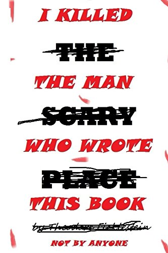 I Killed The Man Who Wrote This Book ()