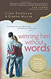 Winning Him Without Words: 10 Keys to Thriving in Your Spiritually Mismatched Marriage