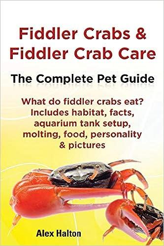 Fiddler Crabs & Fiddler Crab Care : The Complete Pet Guide
