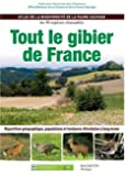 Tout le gibier de France : Atlas de la biodiversité de la faune sauvage, les 90 espèces chassables