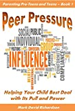 img - for Peer Pressure: Helping Your Child Best Deal with Its Power and Pull (Parenting Pre-teens and Teens Book 1) book / textbook / text book