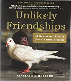 Unlikely Friendships : 50 Remarkable Sstories from the Animal Kingdom