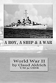 A Boy, A Ship and A War: World War II by [Aldrich, Claud]