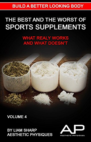 The Best & The Worst Of Sports Nutrition: What Really Works And What Doesn't (Build A Better Looking Body Series Book 4)
