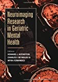 Neuroimaging Research in Geriatric Mental Health, Howard J. Aizenstein and Charles F. Reynolds, 0826110991