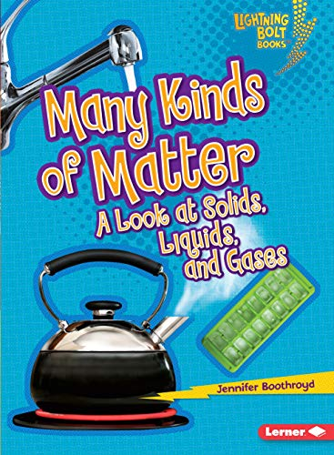 Many Kinds of Matter: A Look at Solids, Liquids, and Gases (Lightning Bolt Books ® _ Exploring Physical Science)