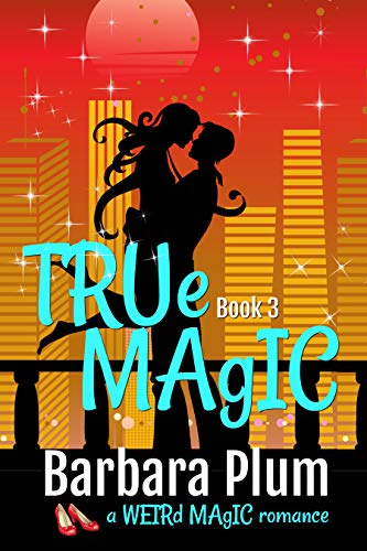 Book: True Magic (The Weird Magic Trilogy Book 3) by Barbara Plum
