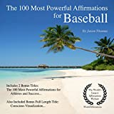The 100 Most Powerful Affirmations for Baseball: 2 Amazing Affirmative Bonus Books Included for Athletes & Success