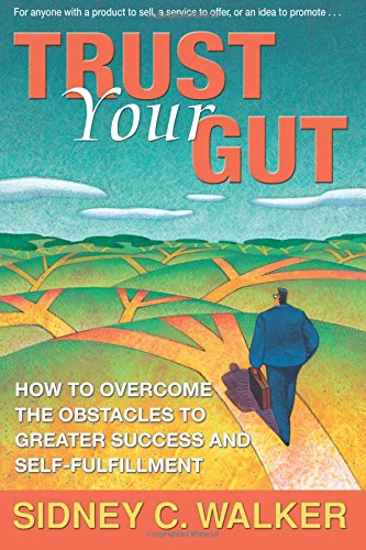 Read Online Trust Your Gut: How to Overcome the Obstacles to Greater Success and Self-fulfillment pdf epub