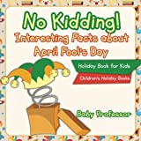 No Kidding! Interesting Facts about April Fool's Day - Holiday Book for Kids | Children's Holiday Books