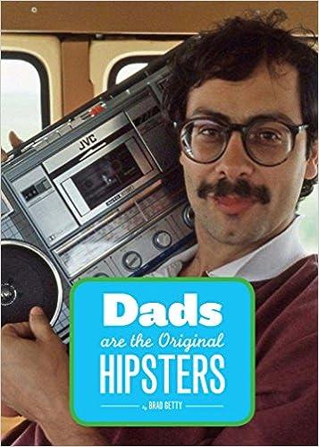 8333634300b Dads Are the Original Hipsters  Brad Getty  0884256781810  Amazon.com  Books