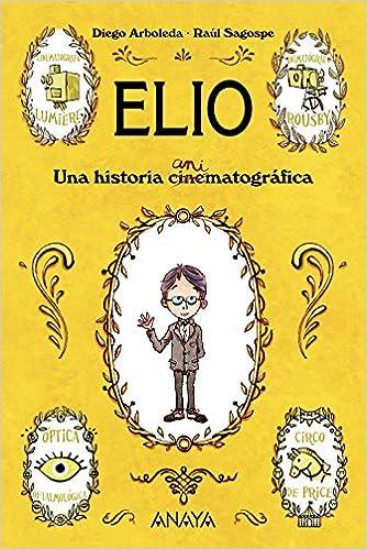Elio: Una historia animatográfica: Amazon.es: Arboleda, Diego, Sagospe, Raúl: Libros
