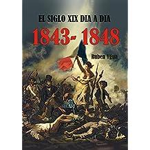 EL SIGLO XIX DIA A DIA- 1843- 1848 (Spanish Edition)