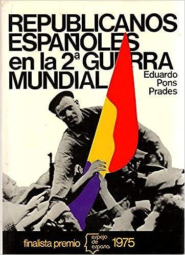Republicanos españoles en la 2. Guerra mundial Espejo de España: Amazon.es: Pons Prades, Eduardo: Libros