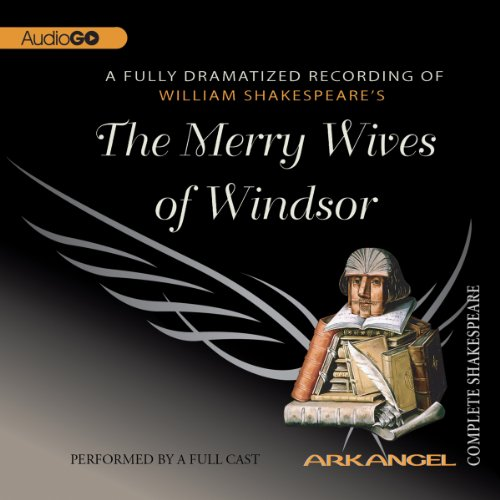 The Convivial Wives of Windsor: Arkangel Shakespeare