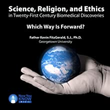 Science, Religion, and Ethics in Twenty-First Century Biomedical Discoveries: Which Way Is Forward? Lecture by Fr. Kevin FitzGerald SJ PhD Narrated by Fr. Kevin FitzGerald SJ PhD
