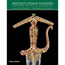 Precious Indian Weapons: And Other Princely Accoutrements