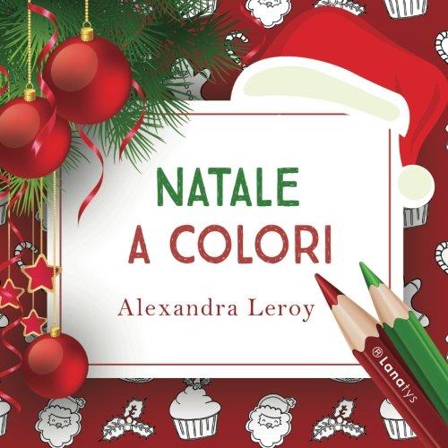 Disegni Di Natale Da Colorare Per Adulti.Natale A Colori Libro Da Colorare Per Adulti Italian Edition Leroy Alexandra 9781540479099 Amazon Com Books