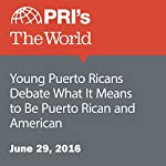 Young Puerto Ricans Debate What It Means to Be Puerto Rican and American | Jason Margolis